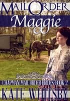 Mail Order Maggie (Chapman Mail Order Brides: Book 2) ebook by