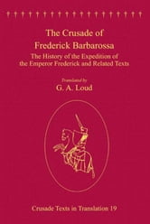 The Crusade of Frederick Barbarossa - The History of the Expedition of the Emperor Frederick and Related Texts ebook by Professor G A Loud,Professor Malcolm Barber,Professor Peter W Edbury,Professor Bernard Hamilton,Professor Norman Housley,Professor Peter Jackson