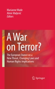 A War on Terror? - The European Stance on a New Threat, Changing Laws and Human Rights Implications ebook by Marianne Wade,Almir Maljevic