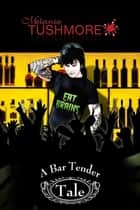 A Bar Tender Tale ebook by Melanie Tushmore