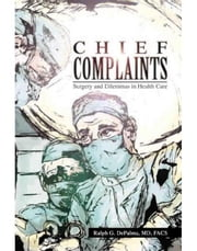 Chief Complaints - Surgery and Dilemmas in Health Care ebook by Ralph G. DePalma