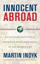 Innocent Abroad ebook by Martin Indyk