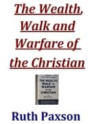 The Wealth, Walk and Warfare of the Christian ebook by Ruth Paxson