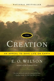 The Creation: An Appeal to Save Life on Earth ebook by Edward O. Wilson
