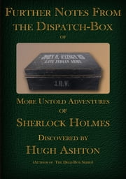 Further Notes From the Dispatch Box of John H Watson, MD ebook by Hugh Ashton