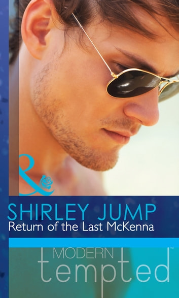 Return of the Last McKenna (Mills & Boon Modern Tempted) (The McKenna Brothers, Book 3) ebook by Shirley Jump
