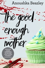 The Good Enough Mother ebook by Anoushka Beazley