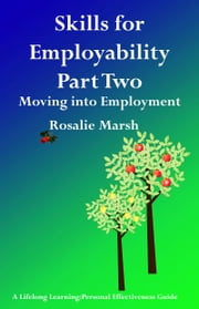Skills for Employability Part Two: Moving into Employment ebook by Rosalie Marsh