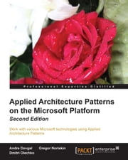 Applied Architecture Patterns on the Microsoft Platform Second Edition ebook by Andre Dovgal,Gregor Noriskin,Dmitri Olechko