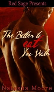 THE BETTER TO EAT YOU WITH ebook by MOORE, NATASHA