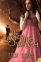 The Last Time We Met ebook by Lily Lang