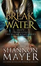 Breakwater (The Elemental Series, Book 2) ebook by Shannon Mayer