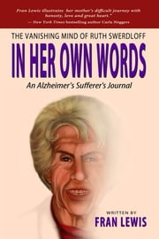 The Vanishing Mind of Ruth Swerdloff In Her Own Words: An Alzheimer's Sufferer's Journal ebook by Fran Lewis