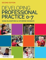 Developing Professional Practice 0-7 ebook by Sonia Blandford,Catherine Knowles
