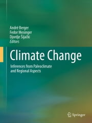 Climate Change - Inferences from Paleoclimate and Regional Aspects ebook by André Berger,Fedor Mesinger,Djordje Sijacki