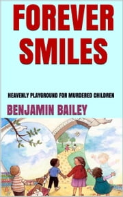 Forever Smiles ( Heavenly Playground for Murdered Children ebook by Benjamin Bailey