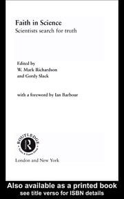 Faith in Science - Scientists Search for Truth ebook by Mark Richardson,Gordy Slack