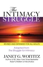 The Intimacy Struggle - Revised and Expanded for All Adults ebook by Dr. Janet G. Woititz, EdD