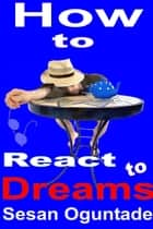 How to React to Dreams ebook by Sesan Oguntade