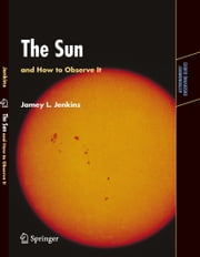 The Sun and How to Observe It ebook by Jamey L. Jenkins