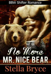 No More Mr. Nice Bear - BBW Shifter Romance ebook by Stella Bryce