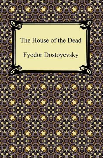 a review of the house of the dead fyodor mikhaylovich dostoyevsky From the house of the dead – review 3 / 5 stars 3 out of 5 stars grand, leeds  based on dostoyevsky's account of life in a siberian gulag it is by far the most harrowing of his operas .