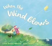 When the Wind Blows ebook by Linda Booth Sweeney,Jana Christy
