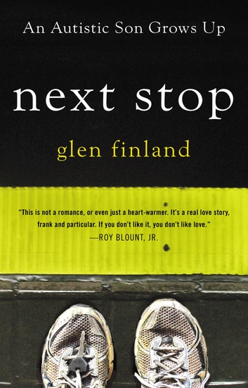 Next Stop - An Autistic Son Grows Up ebook by Glen Finland