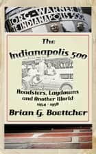 The Indianapolis 500 - Volume Two: Roadsters, Laydowns and Another World (1954 – 1958) ebook by Brian G. Boettcher
