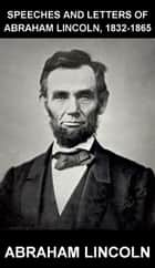 Speeches and Letters of Abraham Lincoln, 1832-1865 [con Glossario in Italiano] ebook by Abraham Lincoln, Eternity Ebooks