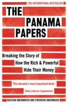 The Panama Papers - Breaking the Story of How the Rich and Powerful Hide Their Money ebook by Frederik Obermaier, Bastian Obermayer