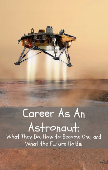 Career As An Astronaut - What They Do, How to Become One, and What the Future Holds! ebook by Brian Rogers