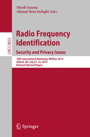 Radio Frequency Identification: Security and Privacy Issues - 10th International Workshop, RFIDSec 2014, Oxford, UK, July 21-23, 2014, Revised Selected Papers ebook by Nitesh Saxena, Ahmad-Reza Sadeghi