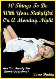 10 Things To Do With Your BabyGirl On A Monday Night ebook by Zorro Daddy