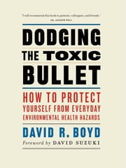 Dodging the Toxic Bullet - How to Protect Yourself from Everyday Environmental Health Hazards ebook by David Suzuki,David R. Boyd