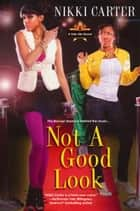 Not A Good Look ebook by Nikki Carter