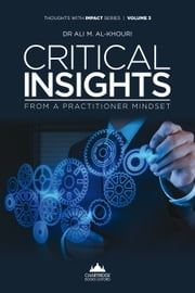 Critical Insights From A Practitioner Mindset ebook by Dr Ali  M. Al-Khouri