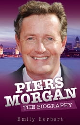 Piers Morgan - The Biography ebook by Emily Herbert
