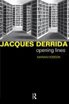 Jacques Derrida - Opening Lines ebook by Dr Marian Hobson, Marian Hobson