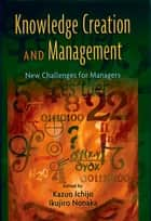 Knowledge Creation and Management ebook by Kazuo Ichijo,Ikujiro Nonaka