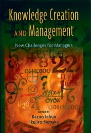 Knowledge Creation and Management - New Challenges for Managers ebook by Kazuo Ichijo,Ikujiro Nonaka