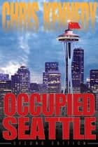 Occupied Seattle - Occupied Seattle, #2 ebook by Chris Kennedy