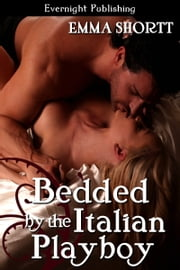 Bedded by the Italian Playboy ebook by Emma Shortt