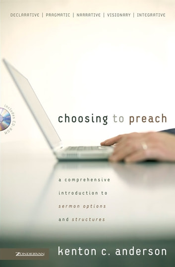 Choosing to Preach - A Comprehensive Introduction to Sermon Options and Structures eBook by Kenton C. Anderson