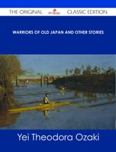 Warriors of Old Japan and Other Stories - The Original Classic Edition ebook by Yei Theodora Ozaki