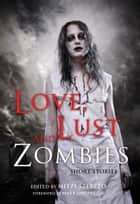 Love, Lust, and Zombies - Short Stories ebook by Mitzi Szereto