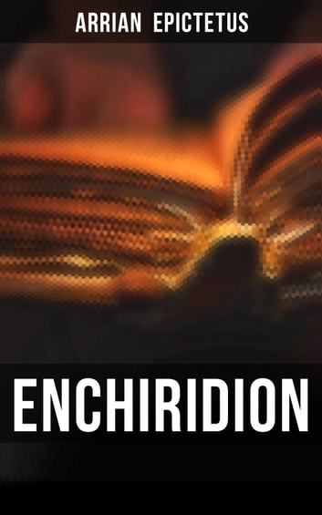 Enchiridion - Including The Discourses of Epictetus & Fragments eBook by Arrian  Epictetus