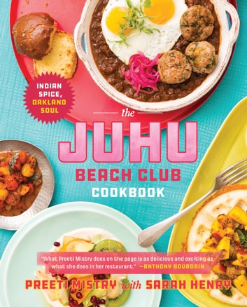 The Juhu Beach Club Cookbook - Indian Spice, Oakland Soul ebook by Preeti Mistry,Sarah Henry