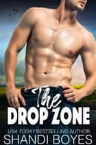 The Drop Zone - Ballsy Boys Series, #3 ebook by Shandi Boyes