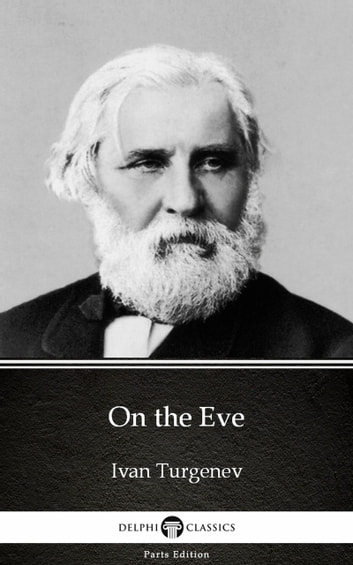 On the Eve by Ivan Turgenev - Delphi Classics (Illustrated) ebook by Ivan Turgenev